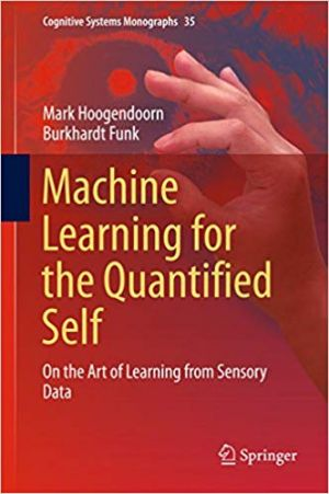 Machine Learning for the Quantified Self - On the Art of Learning from Sensory Data